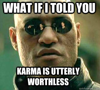 what if i told you karma is utterly worthless - what if i told you karma is utterly worthless  Matrix Morpheus