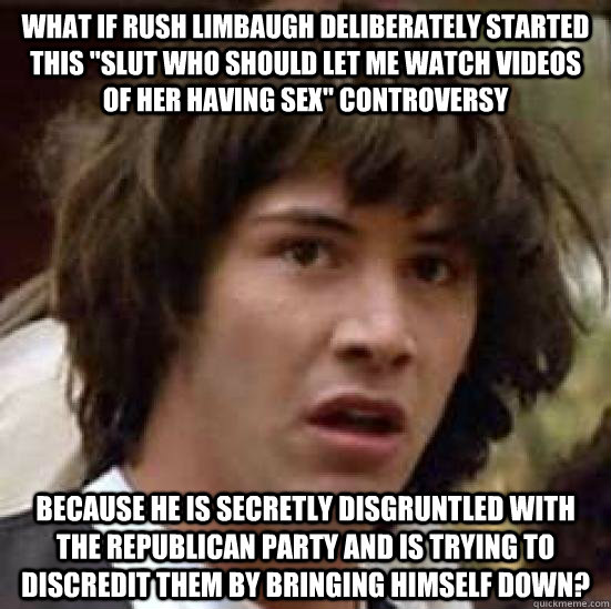 what if rush limbaugh deliberately started this