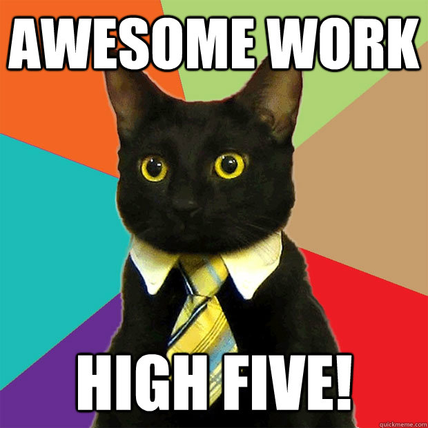 Awesome work High Five! - Business Cat - quickmeme