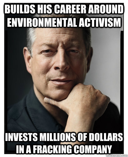 Builds his career around environmental activism Invests millions of dollars in a fracking company