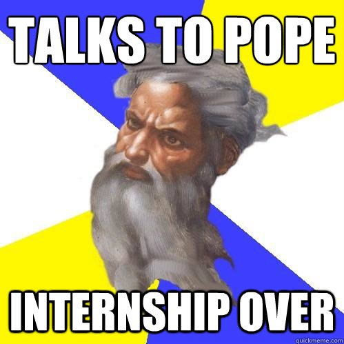 Talks to Pope  Internship over - Talks to Pope  Internship over  Advice God