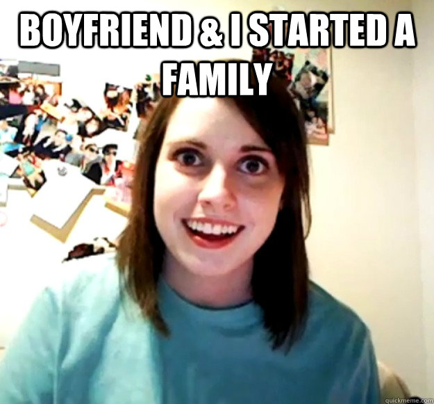Boyfriend & I Started A family  - Boyfriend & I Started A family   Overly Attached Girlfriend