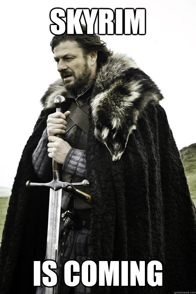 Skyrim Is coming - Skyrim Is coming  Winter is coming