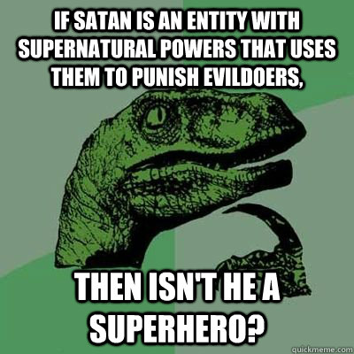 If satan is an entity with supernatural powers that uses them to punish evildoers, then isn't he a superhero?
