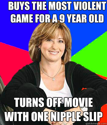 buys the most violent game for a 9 year old turns off movie with one nipple slip - buys the most violent game for a 9 year old turns off movie with one nipple slip  Sheltering Suburban Mom