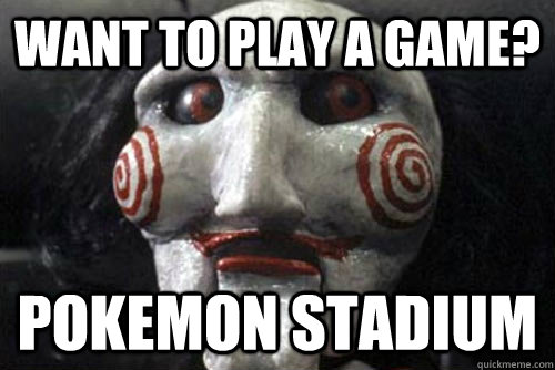 Want to play a game? Pokemon Stadium  Average Jigsaw Meme