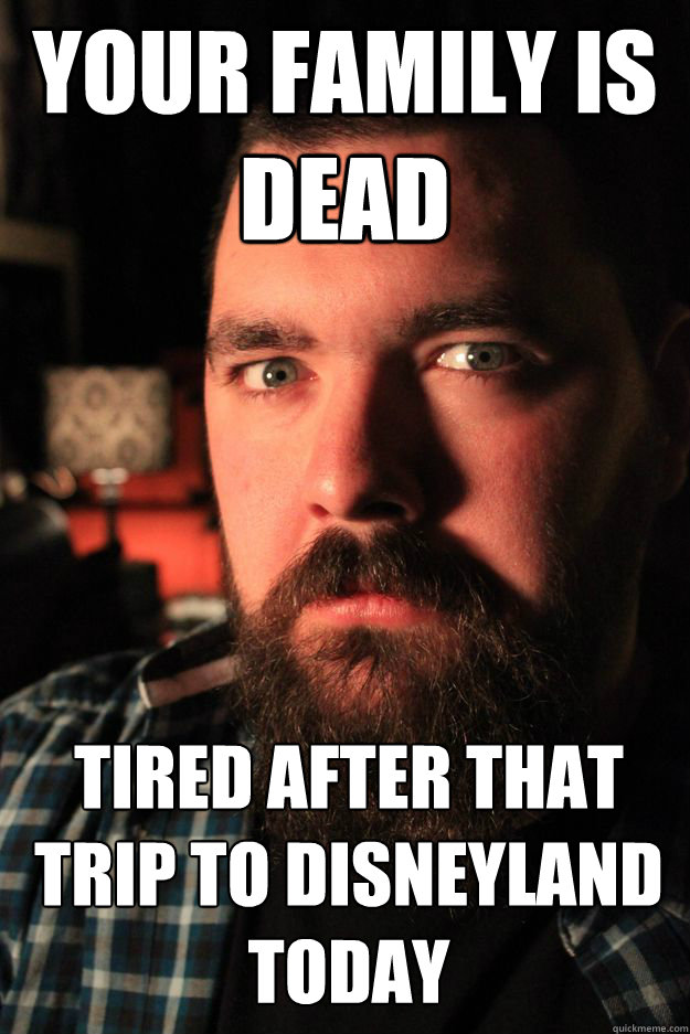 your family is dead tired after that trip to disneyland today