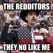 the redditors they no like me - the redditors they no like me  They No Like Me Borat