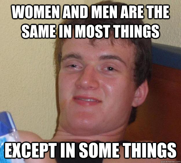 Women and men are the same in most things Except in some things - Women and men are the same in most things Except in some things  10 Guy