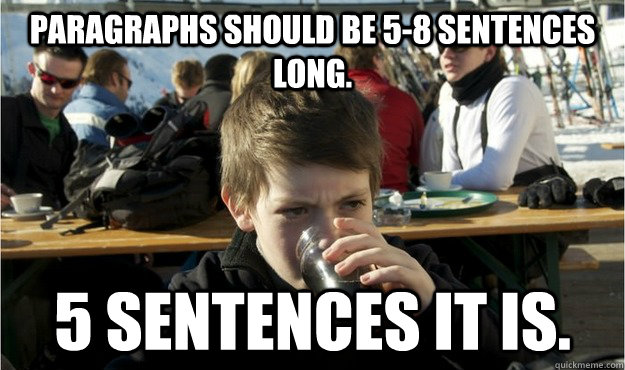 paragraphs should be 5-8 sentences long. 5 sentences it is. - paragraphs should be 5-8 sentences long. 5 sentences it is.  Lazy Elementary Student