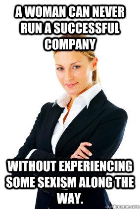 a872fd6b6c3acbaffd0336038bf9ce5a923db5a35b90aa0681782094e323fb74 successful business woman doesnt believe in career women memes