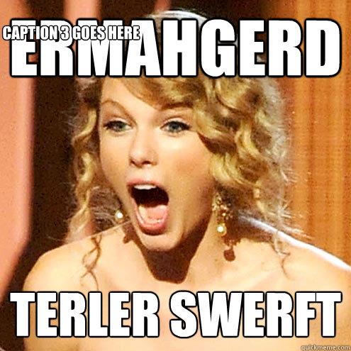 ERMAHGERD TERLER SWERFT Caption 3 goes here