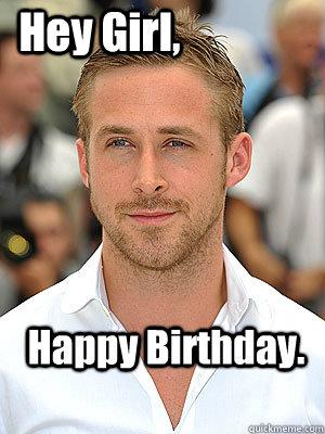 Happy Birthday. Hey Girl,