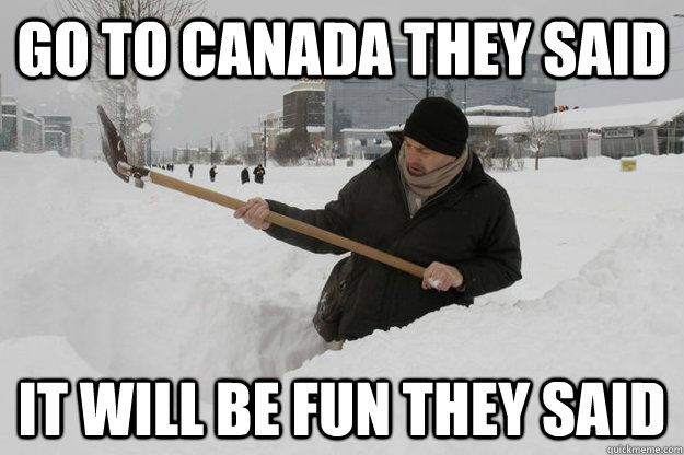 Go to Canada they said It will be fun they said