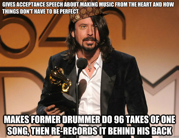 Gives acceptance speech about making music from the heart and how things don't have to be perfect Makes former drummer do 96 takes of one song, then re-records it behind his back