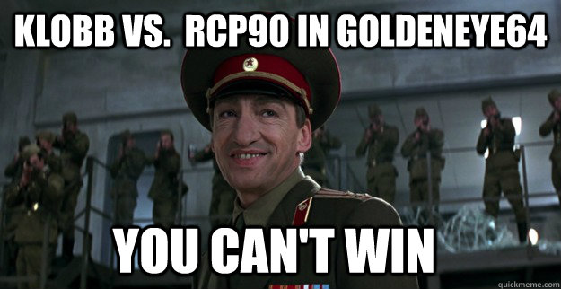 Klobb vs.  RCP90 in Goldeneye64 You Can't win