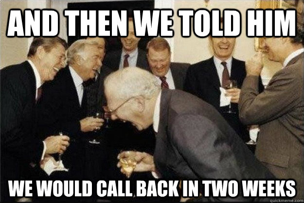 And then we told him We would call back in two weeks