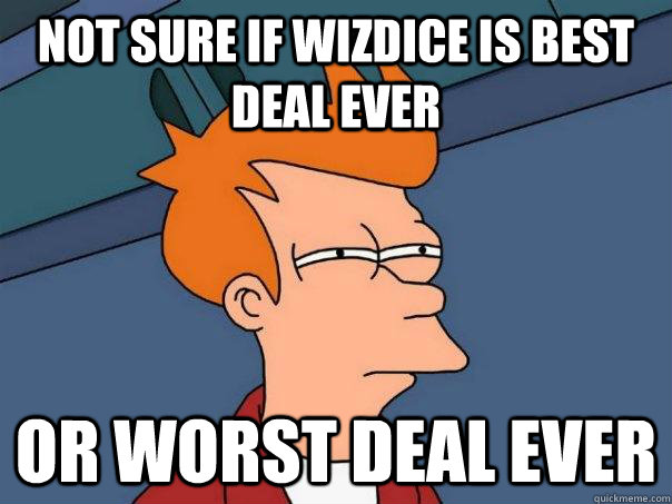 Not sure if WizDice is best deal ever Or worst deal ever - Not sure if WizDice is best deal ever Or worst deal ever  Futurama Fry