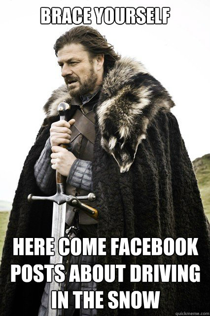 Brace yourself here come facebook posts about driving in the snow Caption 3 goes here