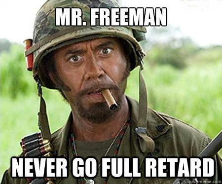 Mr. Freeman  Never go full retard - Mr. Freeman  Never go full retard  Full retard
