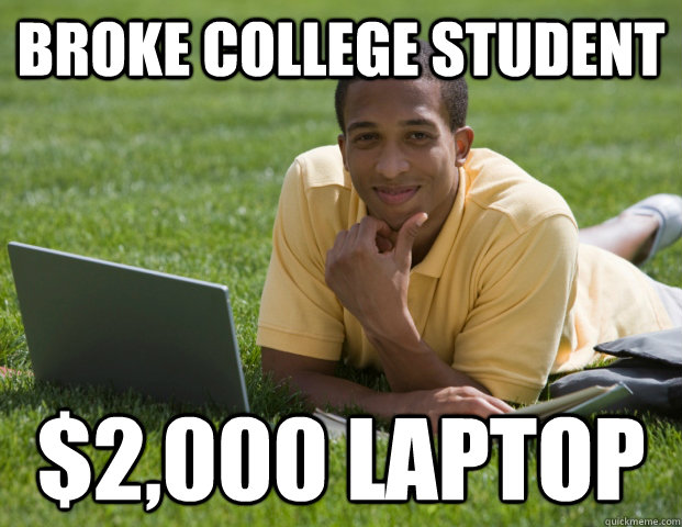 Broke College Student  $2,000 Laptop
