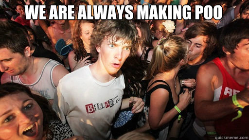 we are always making poo  - we are always making poo   Sudden Clarity Clarence