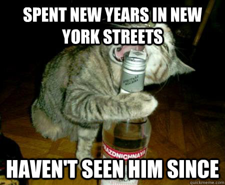 Spent new years in New York streets Haven't seen him since