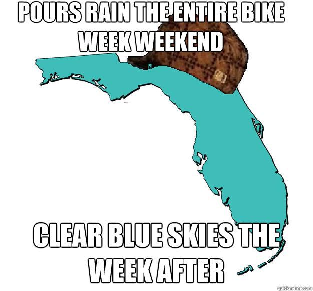Pours rain the entire Bike Week weekend clear blue skies the week after