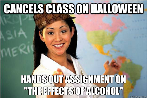 Cancels class on Halloween Hands out assignment on
