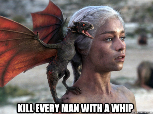 Kill every man with a whip