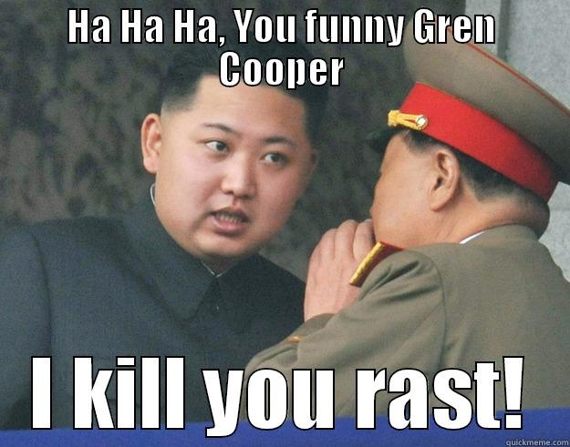 Silly Socialist! - HA HA HA, YOU FUNNY GREN COOPER I KILL YOU RAST! Hungry Kim Jong Un