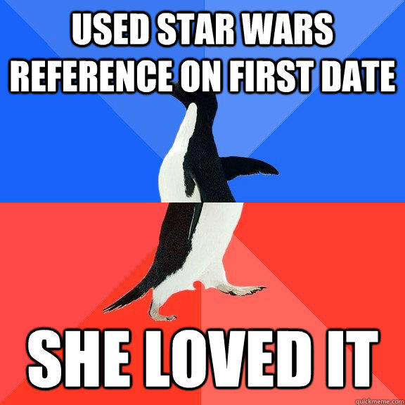 Used Star Wars reference on first date She loved it - Used Star Wars reference on first date She loved it  Socially Awkward Awesome Penguin