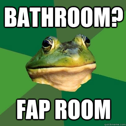 bathroom? Fap Room - bathroom? Fap Room  Foul Bachelor Frog