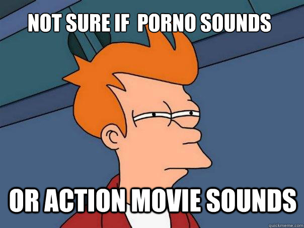 Not Sure if  porno sounds or action movie sounds - Not Sure if  porno sounds or action movie sounds  Futurama Fry