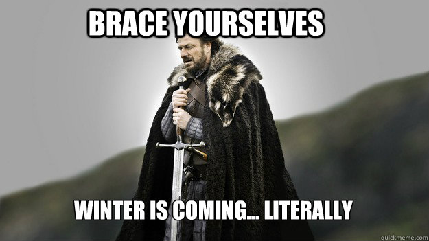 Brace yourselves Winter is coming... literally - Brace yourselves Winter is coming... literally  Ned stark winter is coming