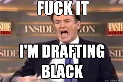 fuck it I'm drafting black - fuck it I'm drafting black  Fuck It Bill OReilly