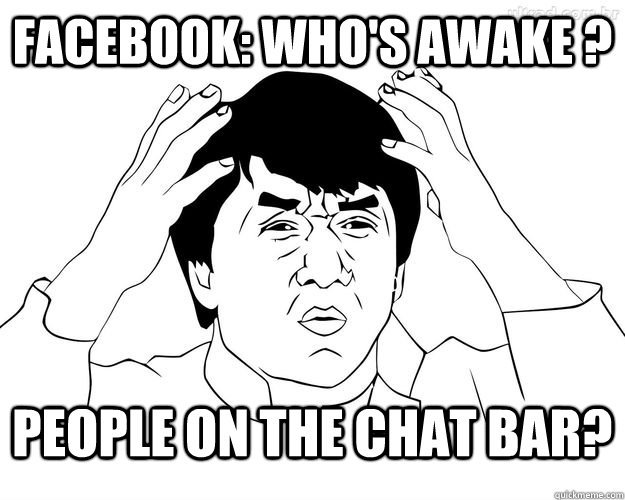 Facebook: who's awake ?  People on the chat bar? - Facebook: who's awake ?  People on the chat bar?  Facebook Troll