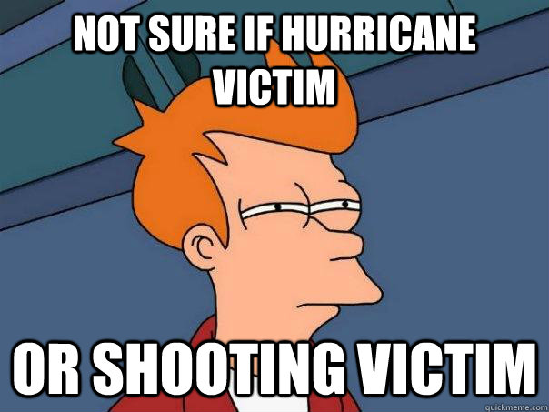 Not sure if Hurricane Victim or shooting victim  Futurama Fry