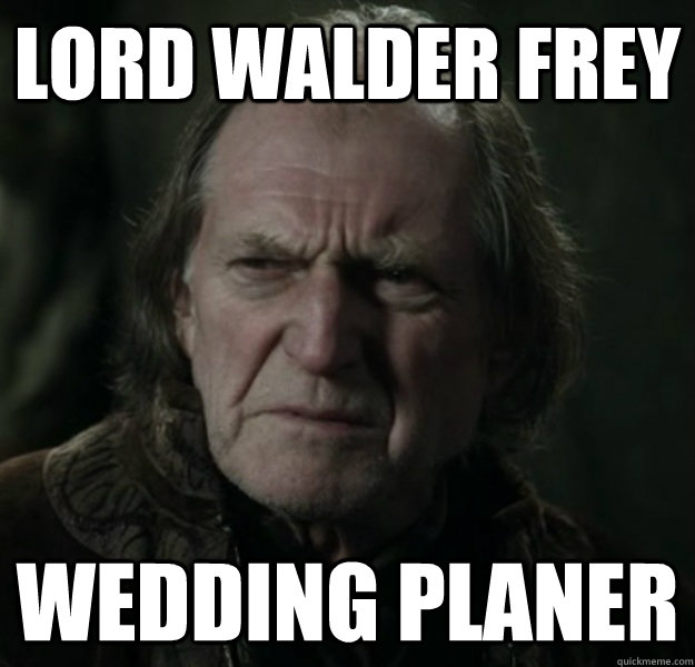 Lord Walder Frey Wedding planer