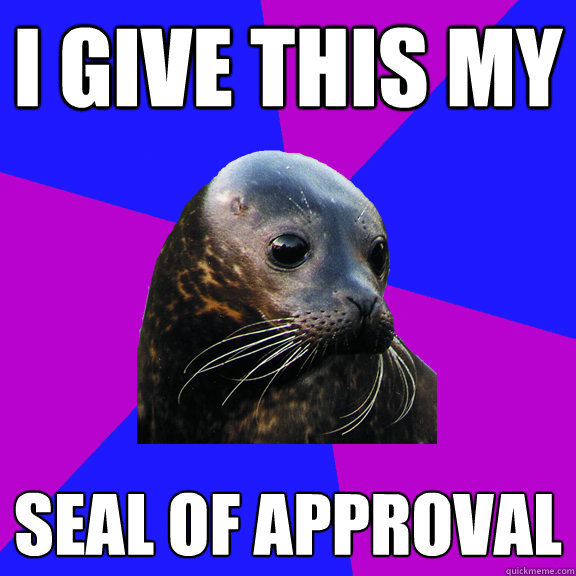i give this my seal of approval