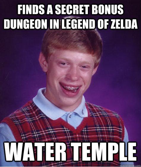 a8b943282ce57bbb30b038d2b37bfd2c3d625b430c1653bf8ebd9333b0c5e467 finds a secret bonus dungeon in legend of zelda water temple bad,Water Temple Meme