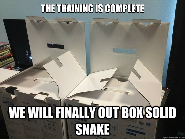 the training is complete we will finally out box solid snake  Nefariously Scheming Boxes