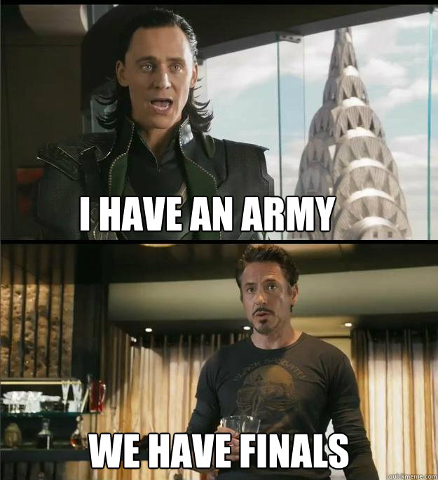 I have an army We have finals  The Avengers
