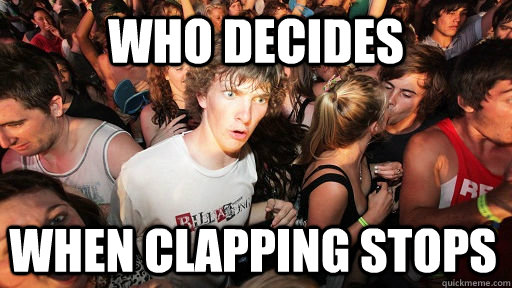 Who decides When clapping stops - Who decides When clapping stops  Sudden Clarity Clarence
