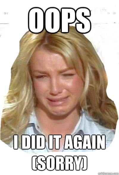 oops i did it again (sorry) - oops i did it again (sorry)  Britney Spears