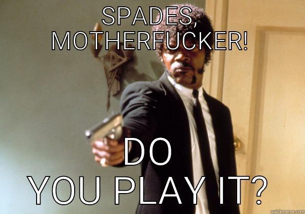 SPADES, MOTHERFUCKER! DO YOU PLAY IT? Samuel L Jackson