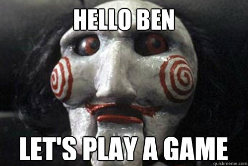 Hello ben Let's play a game  Average Jigsaw Meme