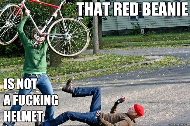 that red beanie is not a fucking helmet  Angry Bicycle Safety Advocate