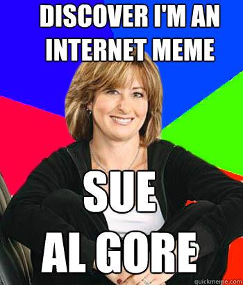 a8d31ef09e3b6e0ae50bdb0fa1d025fa05e02f31039096944295f6e283a68a38 discover i'm an internet meme sue al gore sheltering suburban