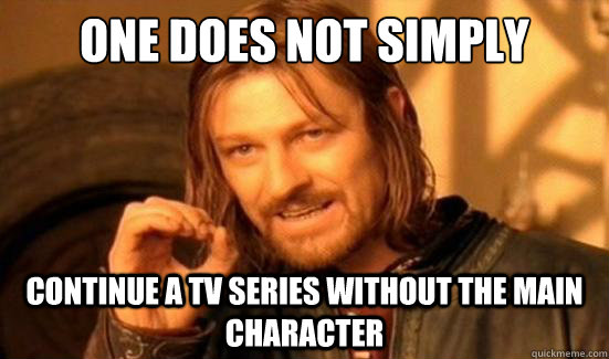 One Does Not Simply continue a TV series without the main character - One Does Not Simply continue a TV series without the main character  Boromir